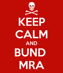 Poster: KEEP CALM AND BUND  MRA