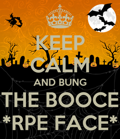 Poster: KEEP CALM AND BUNG THE BOOCE *RPE FACE*