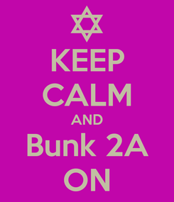 Poster: KEEP CALM AND Bunk 2A ON
