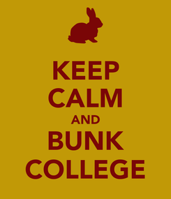 Poster: KEEP CALM AND BUNK COLLEGE