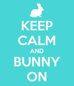 Poster: KEEP CALM AND BUNNY ON