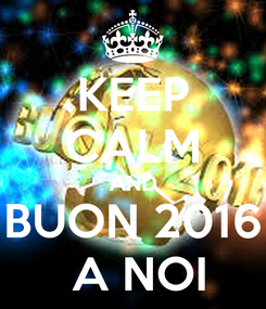 Poster: KEEP CALM AND BUON 2016  A NOI