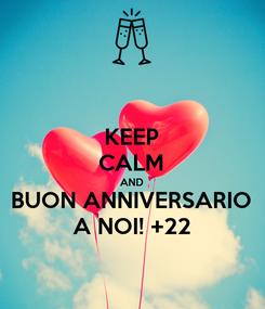 Poster: KEEP CALM AND BUON ANNIVERSARIO A NOI! +22