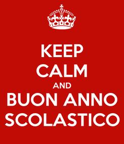 Poster: KEEP CALM AND BUON ANNO SCOLASTICO