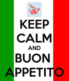 Poster: KEEP CALM AND BUON  APPETITO