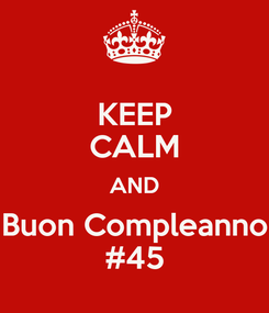 Poster: KEEP CALM AND Buon Compleanno #45