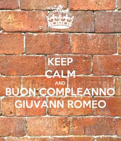 Poster: KEEP CALM AND BUON COMPLEANNO GIUVANN ROMEO