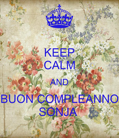 Poster: KEEP CALM AND BUON COMPLEANNO SONJA