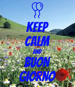 Poster: KEEP CALM AND BUON GIORNO