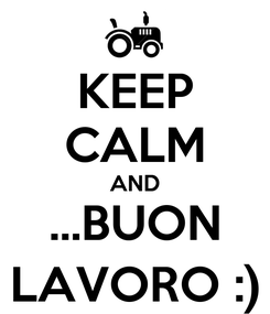 Poster: KEEP CALM AND ...BUON LAVORO :)