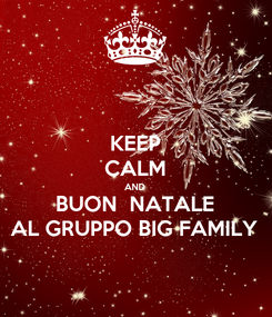 Poster: KEEP CALM AND BUON  NATALE AL GRUPPO BIG FAMILY