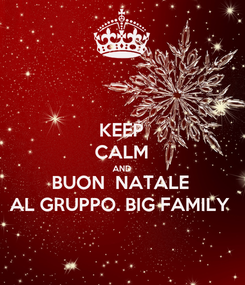 Poster: KEEP CALM AND BUON  NATALE AL GRUPPO. BIG FAMILY