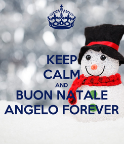 Poster: KEEP CALM AND BUON NATALE ANGELO FOREVER