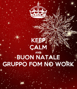 Poster: KEEP CALM AND BUON NATALE GRUPPO FOM NO WORK