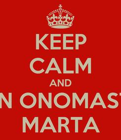 Poster: KEEP CALM AND BUON ONOMASTICO MARTA