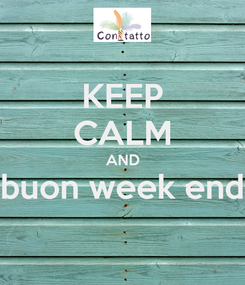 Poster: KEEP CALM AND buon week end