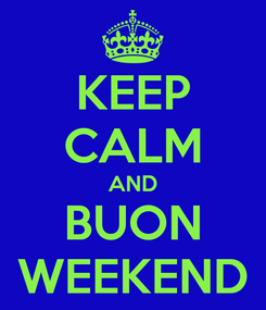 Poster: KEEP CALM AND BUON WEEKEND