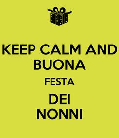 Poster: KEEP CALM AND BUONA FESTA DEI NONNI
