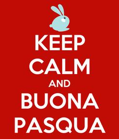 Poster: KEEP CALM AND BUONA PASQUA