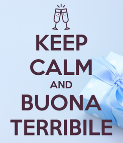 Poster: KEEP CALM AND BUONA TERRIBILE