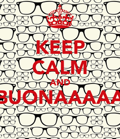 Poster: KEEP CALM AND BUONAAAAA