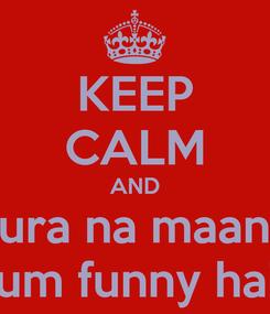 Poster: KEEP CALM AND bura na maano hum funny hai!!
