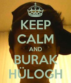 Poster: KEEP CALM AND BURAK HÜLOGH