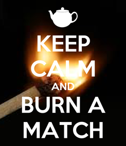 Poster: KEEP CALM AND BURN A MATCH