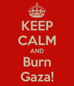 Poster: KEEP CALM AND Burn Gaza!