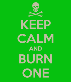Poster: KEEP CALM AND BURN ONE