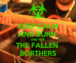 Poster: KEEP CALM AND BURN  ONE FOR  THE FALLEN  BORTHERS