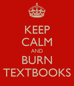 Poster: KEEP CALM AND BURN TEXTBOOKS