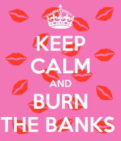 Poster: KEEP CALM AND BURN THE BANKS