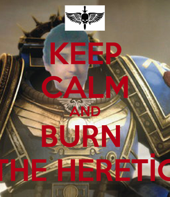 Poster: KEEP CALM AND BURN  THE HERETİC