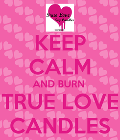 Poster: KEEP CALM AND BURN  TRUE LOVE CANDLES
