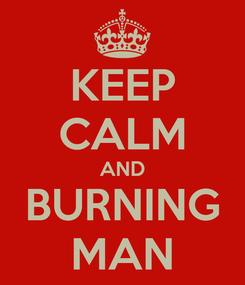 Poster: KEEP CALM AND BURNING MAN