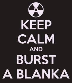 Poster: KEEP CALM AND BURST A BLANKA