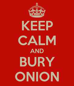 Poster: KEEP CALM AND BURY ONION