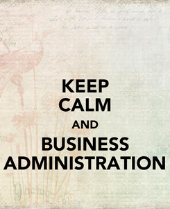 Poster: KEEP CALM AND BUSINESS ADMINISTRATION