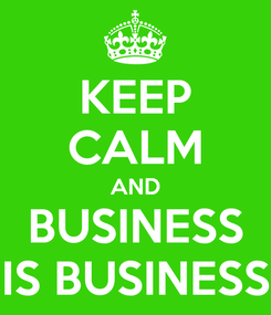 Poster: KEEP CALM AND BUSINESS IS BUSINESS