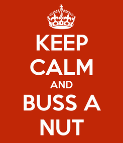 Poster: KEEP CALM AND BUSS A NUT