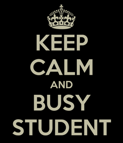 Poster: KEEP CALM AND BUSY STUDENT