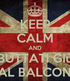 Poster: KEEP CALM AND BUTTATI GIù DAL BALCONE