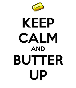 Poster: KEEP CALM AND BUTTER UP