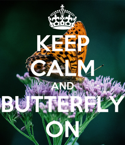 Poster: KEEP CALM AND BUTTERFLY ON