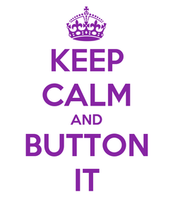 Poster: KEEP CALM AND BUTTON IT
