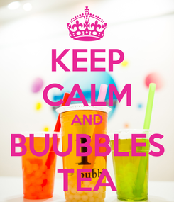 Poster: KEEP CALM AND BUUBBLES TEA