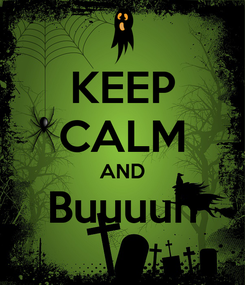 Poster: KEEP CALM AND Buuuuh