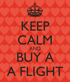 Poster: KEEP CALM AND BUY A A FLIGHT