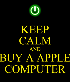 Poster: KEEP CALM AND BUY A APPLE COMPUTER